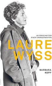 Laure Wyss – Leidenschaften einer Unangepassten